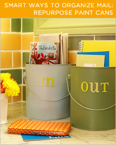 "Repurpose Paint Cans. If you've recently painted a room or two, you probably have a couple of old paint cans lying around. Use them to organize your mail! Paint ""in"" or ""out"" on the cans or simply slap a sticky note on the front."