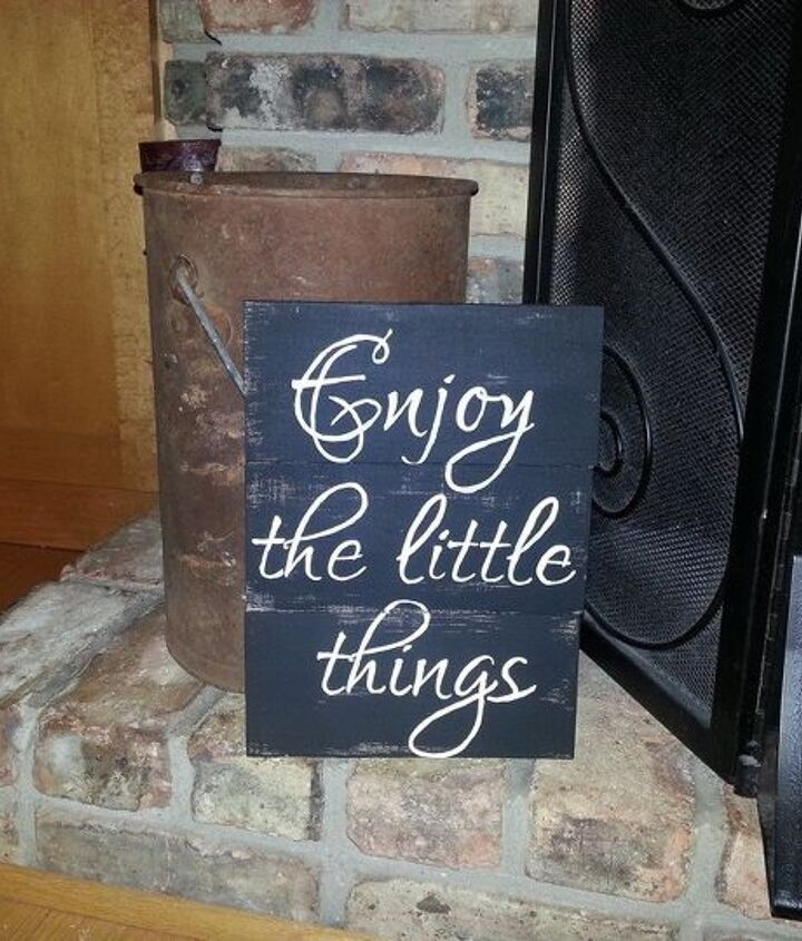Enjoy the little things...pretty much says it all.