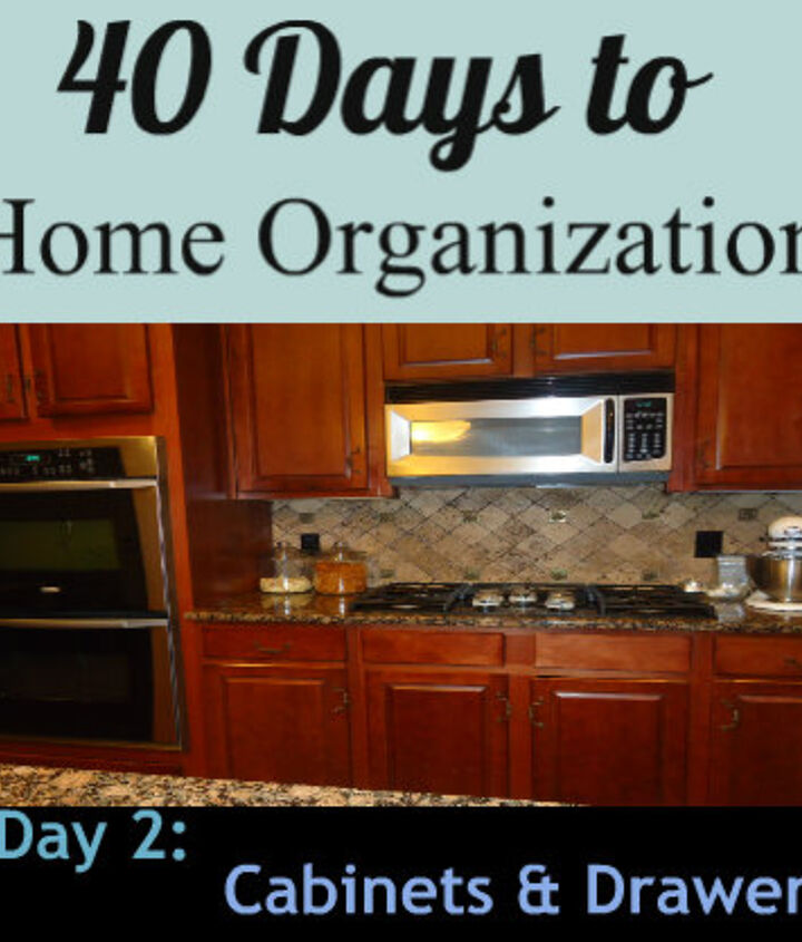 Day 2 of the 40 day challenge - organizing your kitchen cabinets & drawers in a few easy steps!