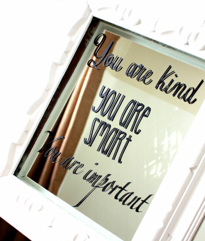 A custom vinyl, framed on the mirror, to remind my daughter of who she is everyday!