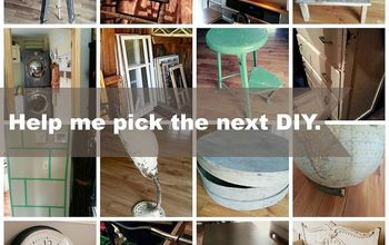 Help Me Pick the Next DIY Project I Do, Please Vote!