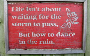 yard signs, fences, gardening, Life isn t about waiting for the storm to pass but how to dance in the rain