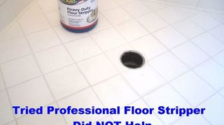 q bathroom deep cleaning time professional cleaners vs homeowners, bathroom ideas, cleaning tips, Tried to dissolve gunk embedded in tile pores with Professional Floor Stripper but no luck it didn t help at all