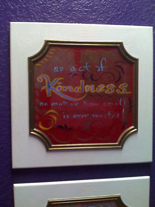 An act of kindness no matter how small IS never wasted!I painted on a cabinet door.