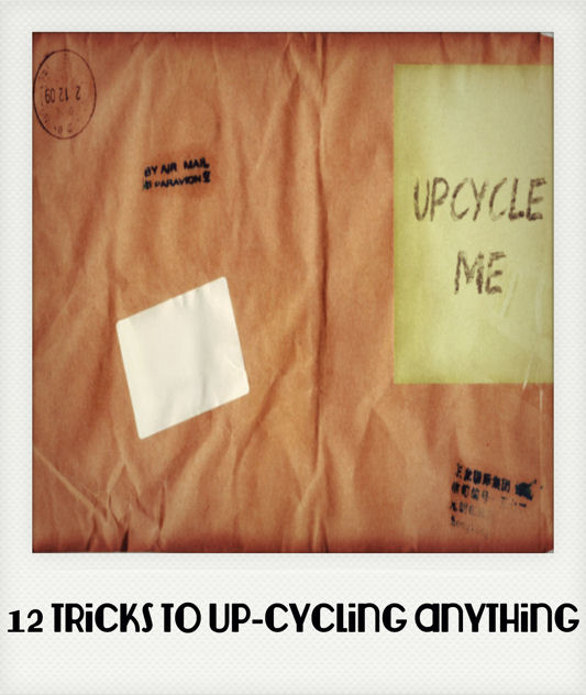 12 tricks to upcycling anything, repurposing upcycling, 12 Tricks to Upcycling Anything