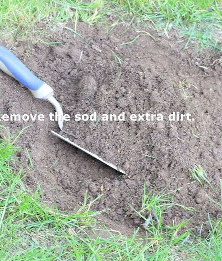 Remove the sod and extra dirt.