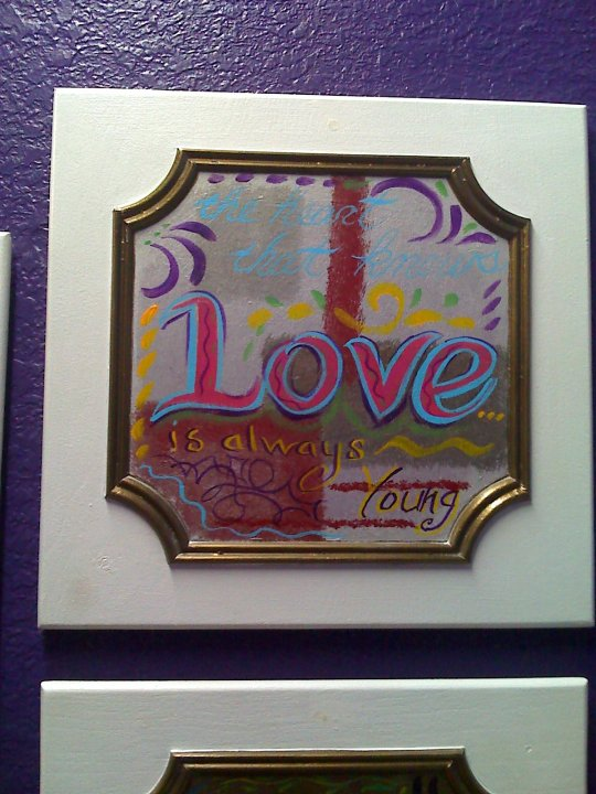 A heart that knows Love IS always young! (and kind) I painted on a cabinet door.