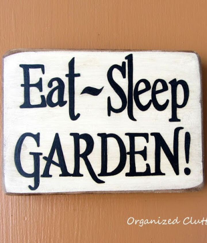 Carlene at Organized Clutter claims that this is her life through the summer months; how appropriate: http://organizedclutterqueen.blogspot.ca/2013/08/i-heart-signs-in-garden.html