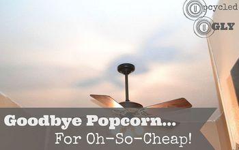 goodbye popcorn for oh so cheap, diy, home maintenance repairs, Goodbye Popcorn For Oh So Cheap