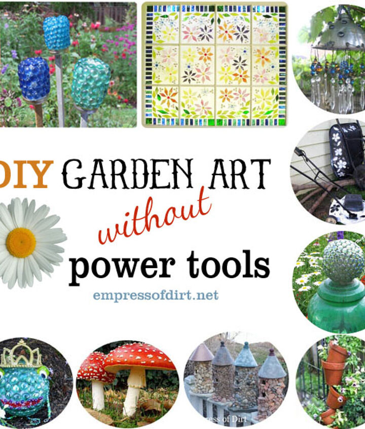 There are lots of garden art projects to make without the use of power tools. http://www.empressofdirt.net/diywithoutpowertools/