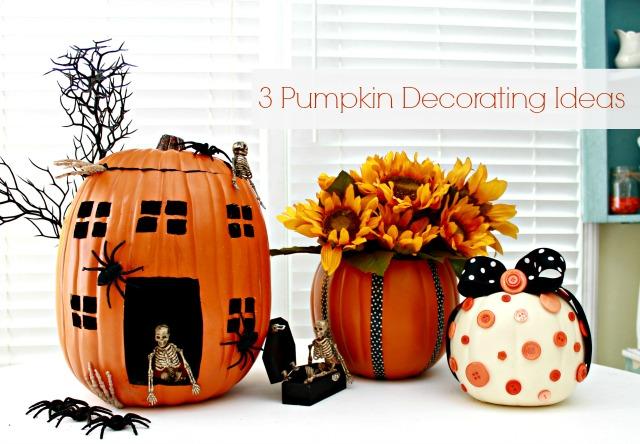 3 Pumpkin Decorating Ideas