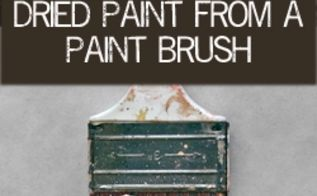 ways to clean dried paint from a paint brush, cleaning tips, painting