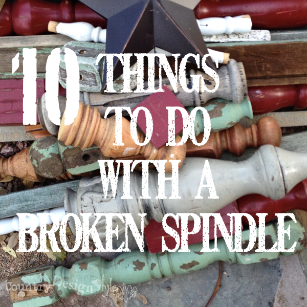 10 things to do with a broken spindle and more, crafts, repurposing upcycling