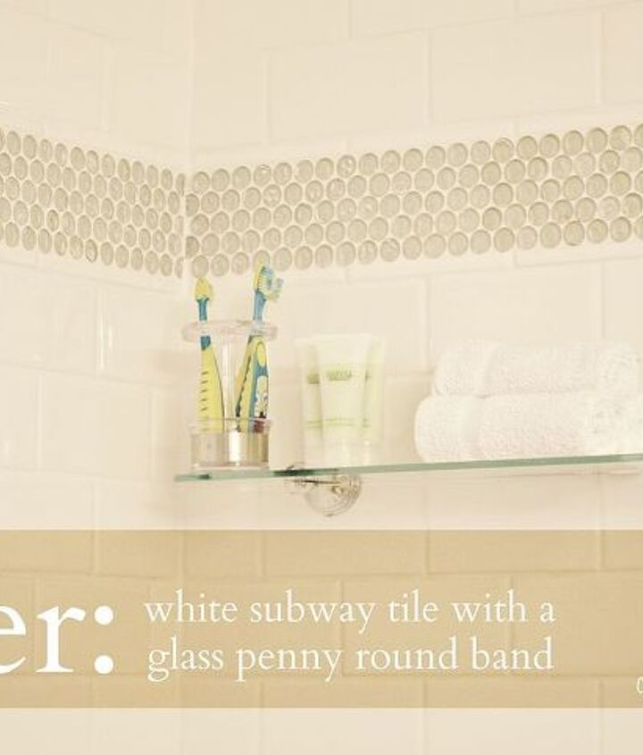 Remodel using white subway tile, white grout, and glass penny rounds.